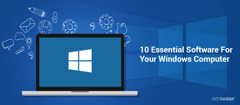 10 Essential Software For Your Windows 10, 8, 7 Computer
