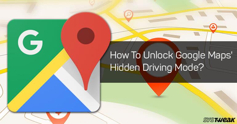 How To Unlock Google Maps' Hidden Driving Mode?