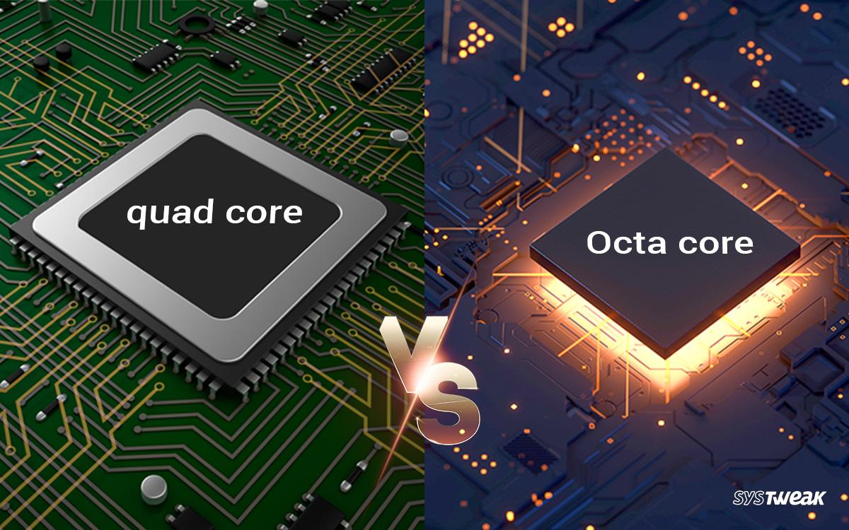 Octa-Core Vs Quad-Core: Which Is Better?