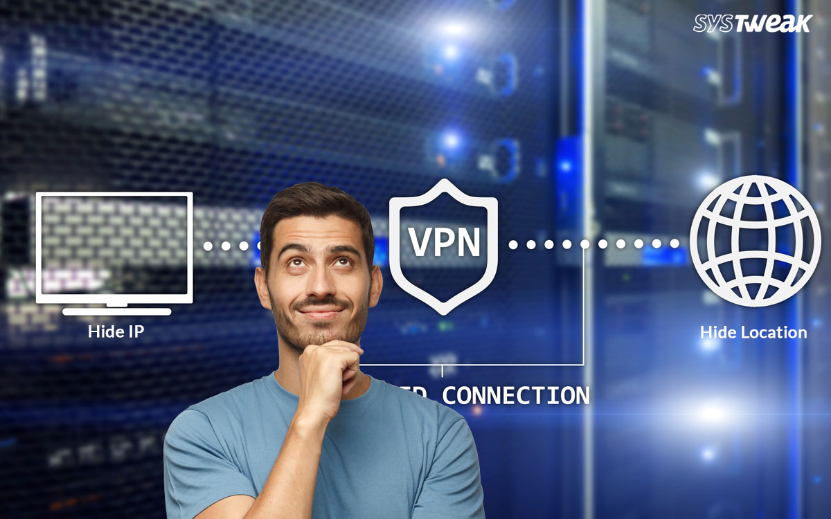 Here's Why Choosing A VPN To Hide Location And IP Is A Wise Choice