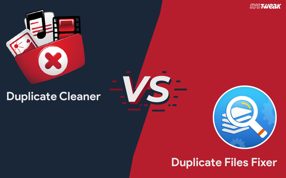 Duplicate Cleaner VS Duplicate Files Fixer: Which One Is The Best?
