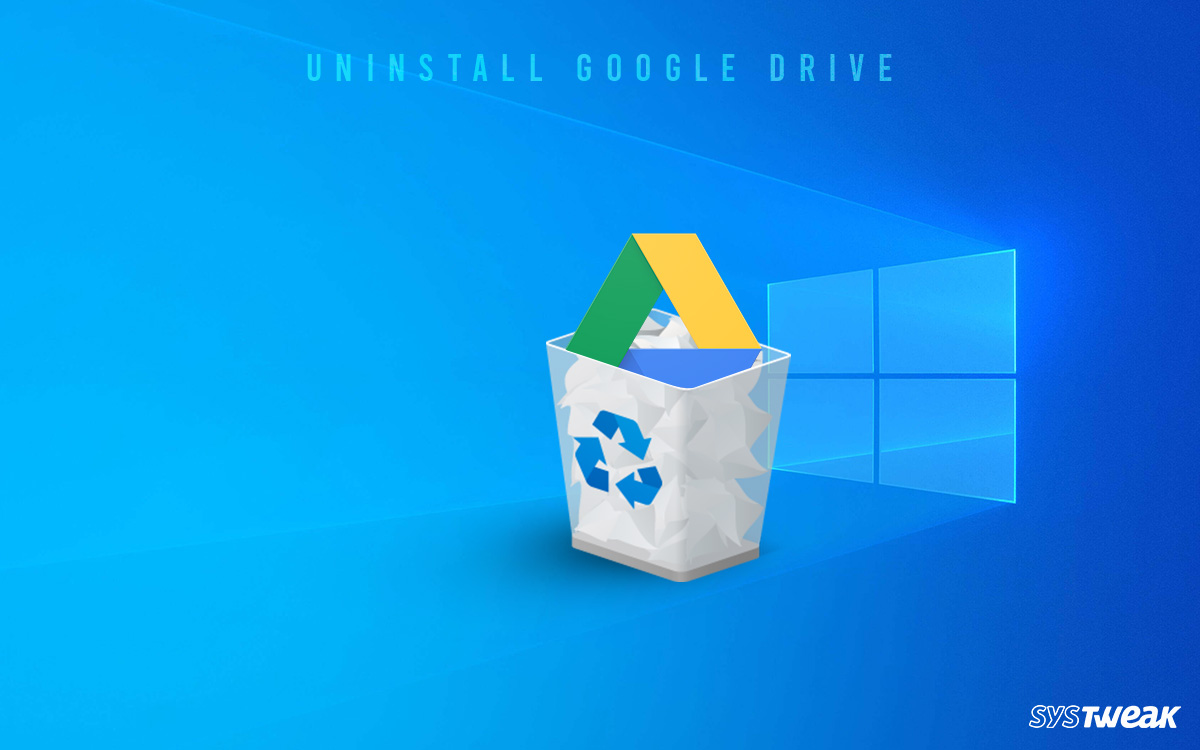 How to Uninstall Google Drive From Your Windows Computer