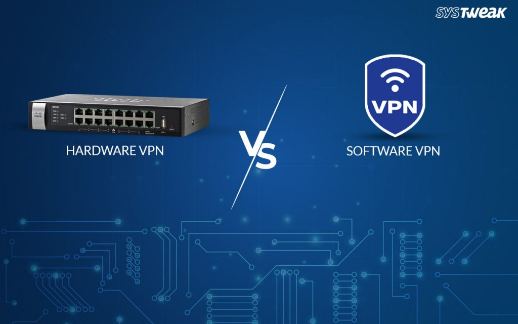 Hardware VPN VS Software VPN: A Comparative Guide