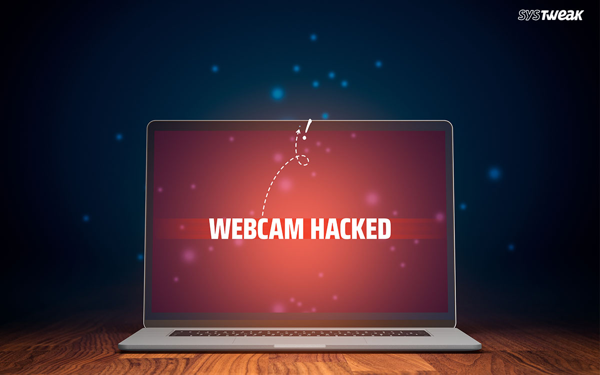 Webcam Hacked – How To Tell If Your Webcam Is Spying On You