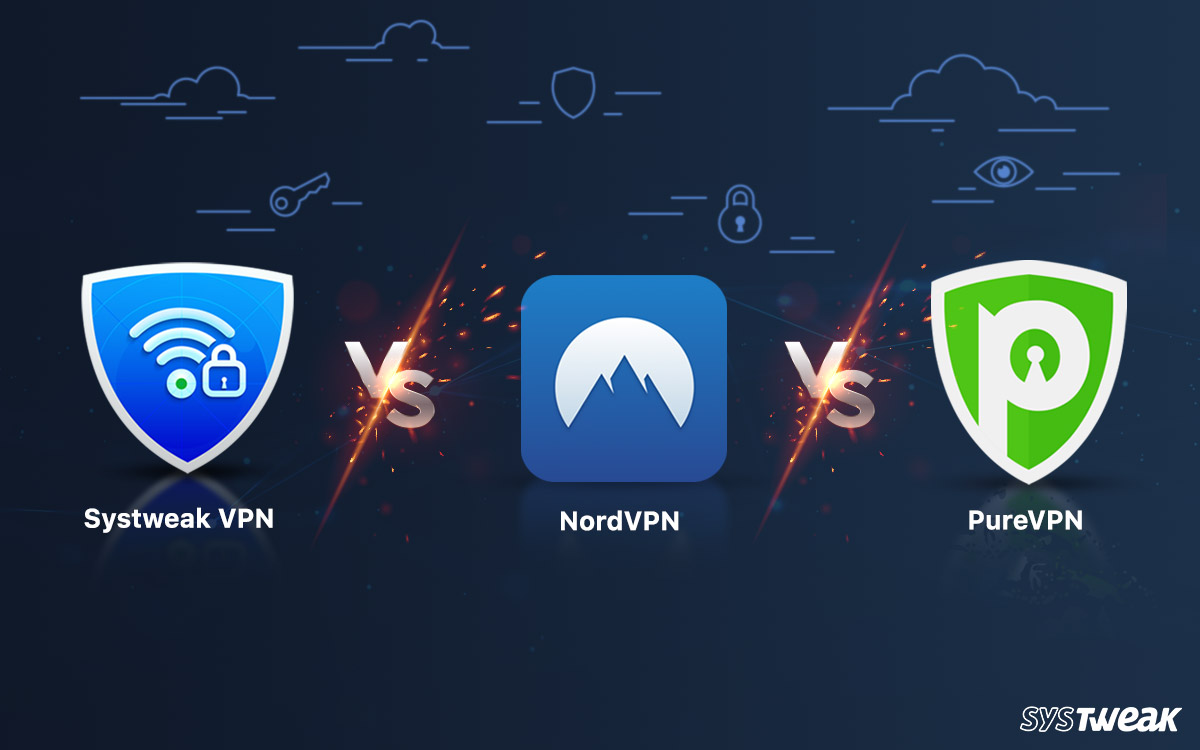 Systweak VPN VS NordVPN Vs PureVPN – Which is the Best VPN for Windows