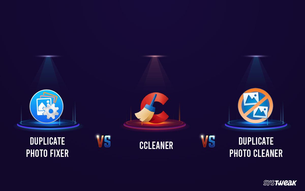 Duplicate Photo Fixer Pro vs Duplicate Photo Cleaner vs CCleaner
