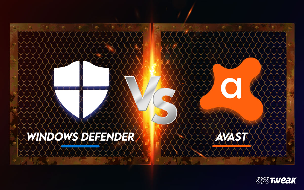 Windows Defender VS Avast: Which One Is Better for You