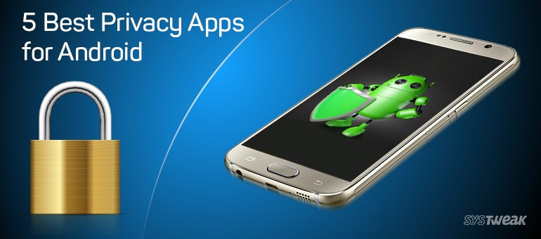 5 Best Privacy Apps for Android to Improve Privacy and Security
