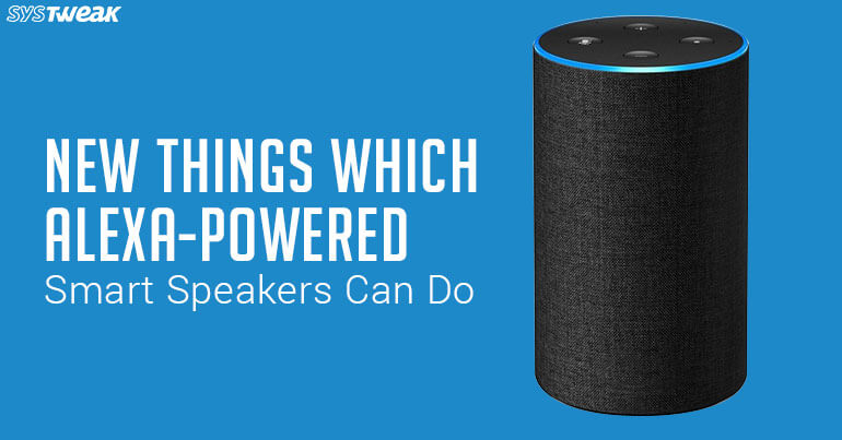 5 Cool Features Of Alexa-Powered Smart Speakers
