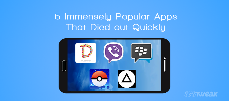 5 Immensely Popular Apps That Died out Quickly