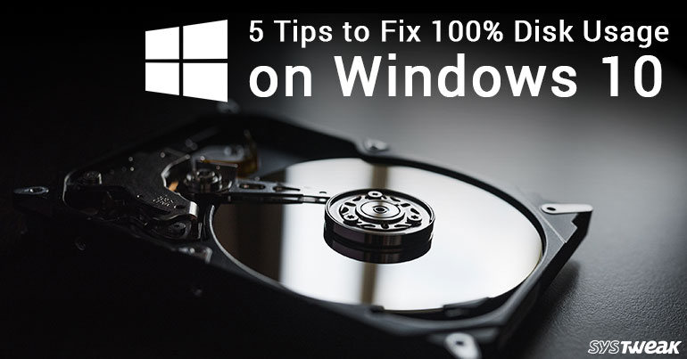 5 Tips to Fix 100% Disk Usage on Windows 10