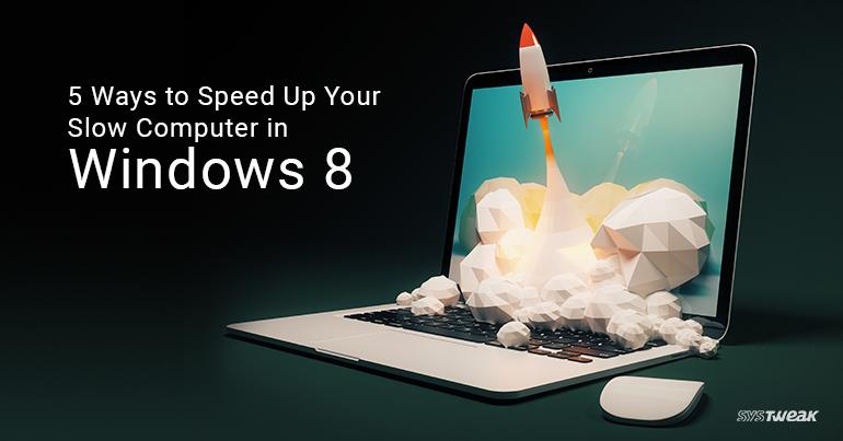 How To Speedup Slow Windows 8 Computer