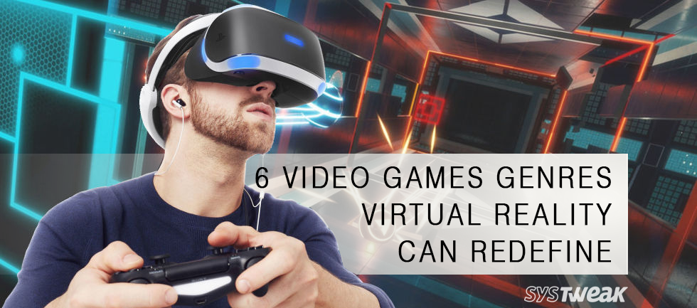 6 Video Games Genres Virtual Reality Can Redefine