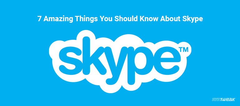 7 Amazing Things You Should Know About Skype