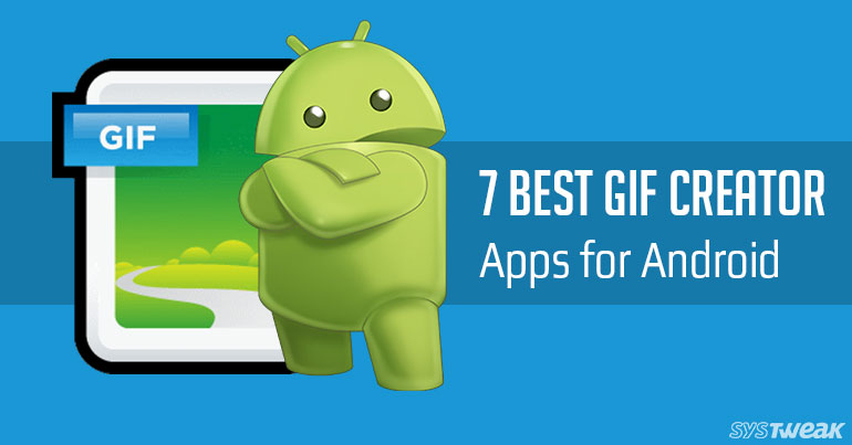 7 Best GIF Creator Apps For Android