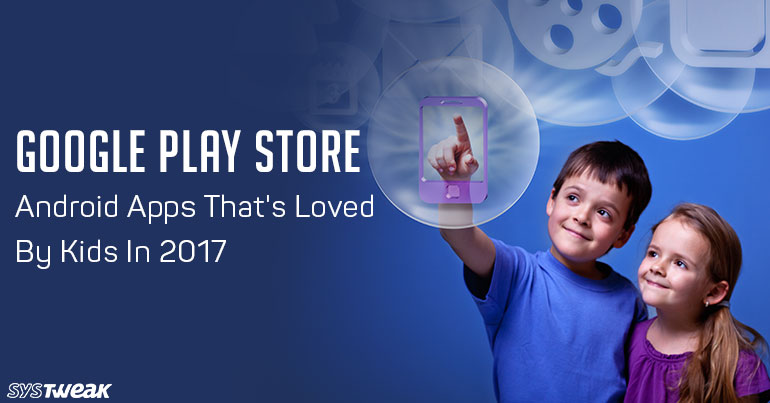 Google Play Store –  Android Apps That's Loved By Kids In 2017