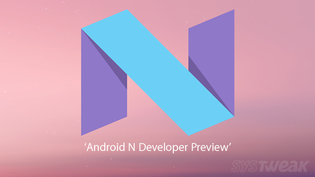 Android N: Developers preview & features