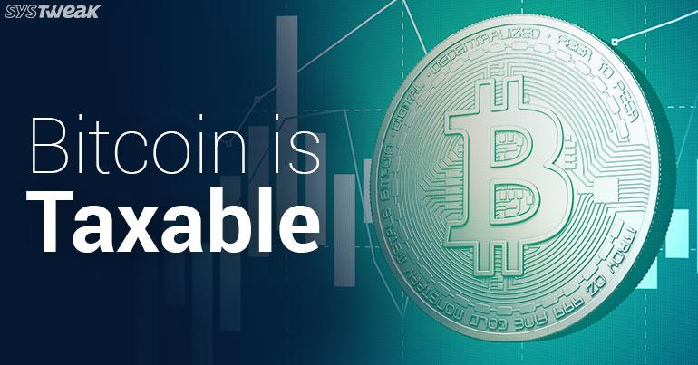 Beware! Bitcoins Are Taxable