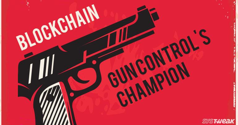 Blockchain: Gun Control's Champion!