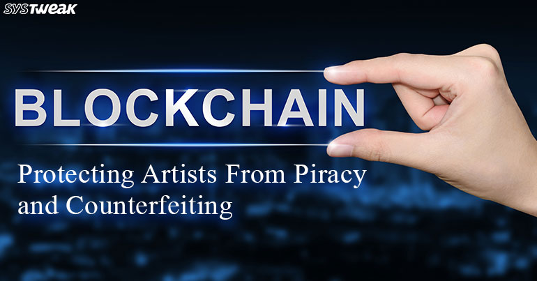 Blockchain: Protecting Artists From Piracy and Counterfeiting