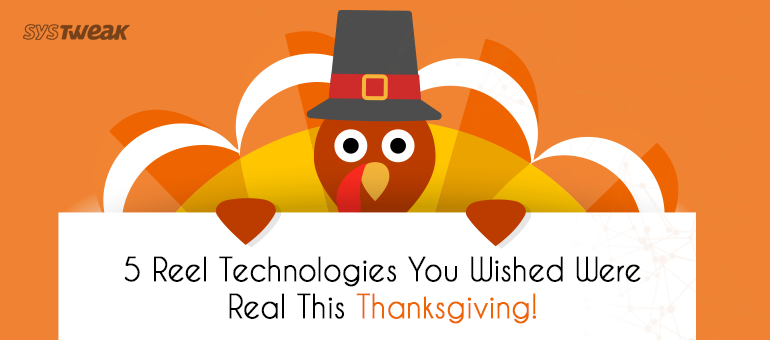 5 Reel Technologies You Wished Were Real This Thanksgiving!