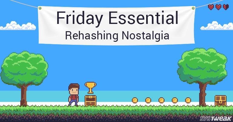 Friday Essentials: Rehashing Nostalgia in Game Tech