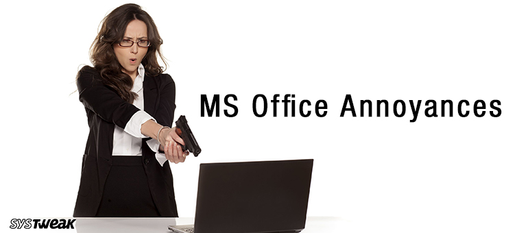 Get Rid of These MS Office Annoyances Before You Shoot Your Computer