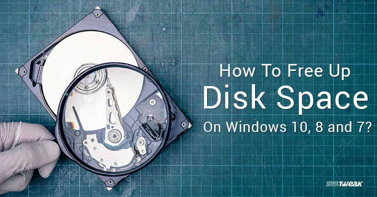 How To Free Up Disk Space On Windows 10, 7, 8