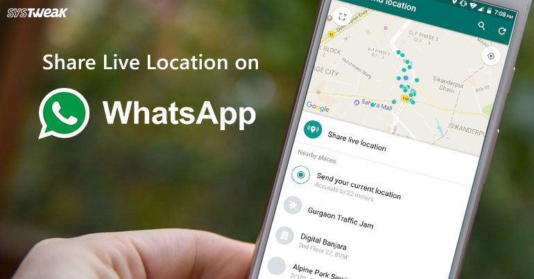 How To Share Live Location On Whatsapp It is very quiet, loo. systweak blog