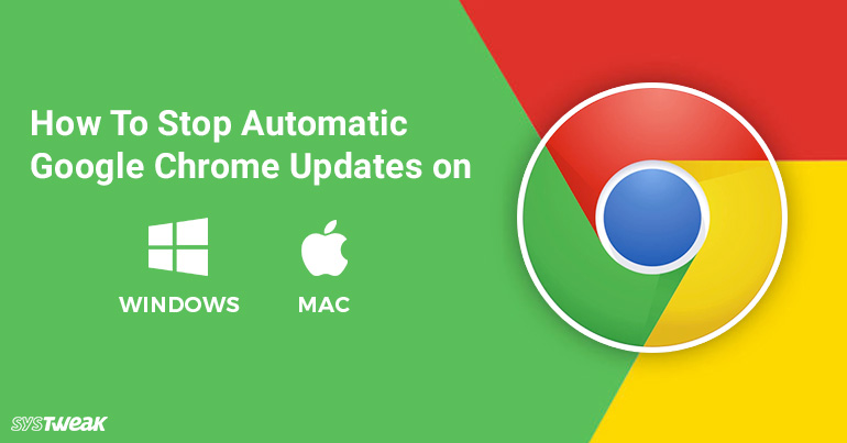 How to Stop Automatic Google Chrome Updates on Windows and Mac