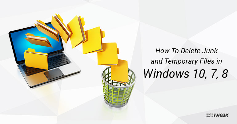 How to Delete Junk and Temporary Files in Windows 10, 7, 8