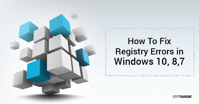 How to Fix Registry Errors in Windows 10, 8,7