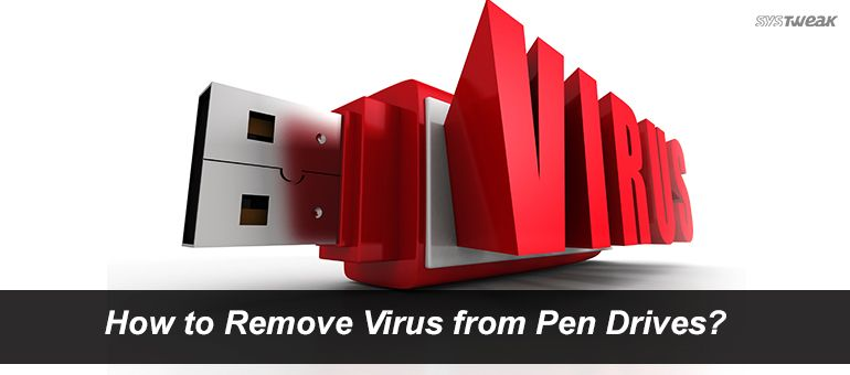 How to Remove Virus from Pen Drives
