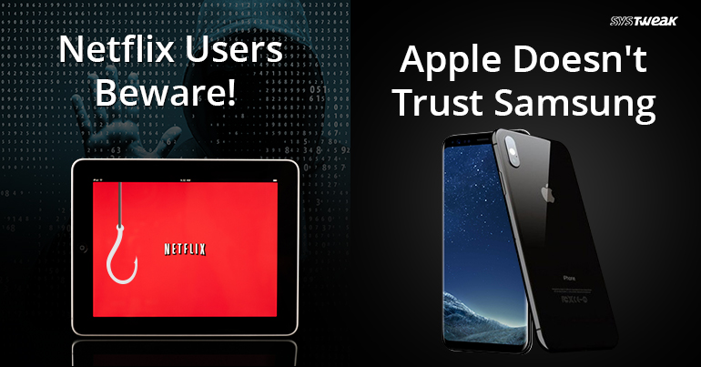 NEWSLETTER: Phishing Scam Targeting Netflix Users & Apple Fears Samsung Will Emulate The iPhone's New Design