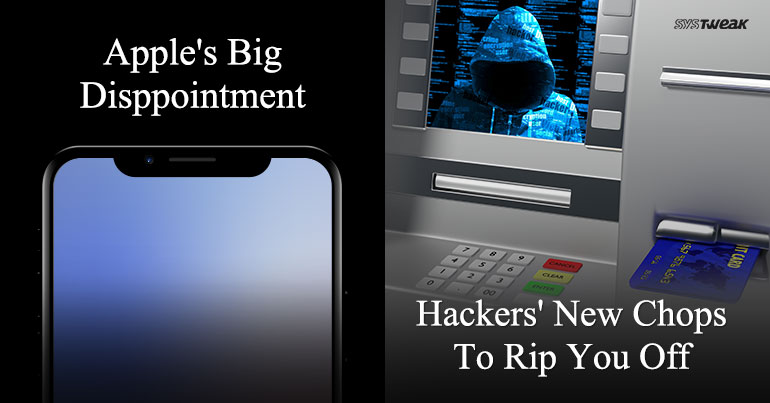 Newsletter: Apple's Big Disappointment & Hackers Have New Chops To Rip You Off