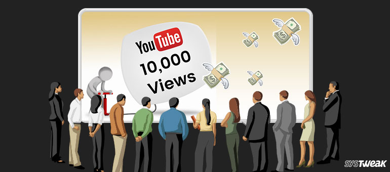 Now You've Got to Get 10000 Views to make money from YouTube