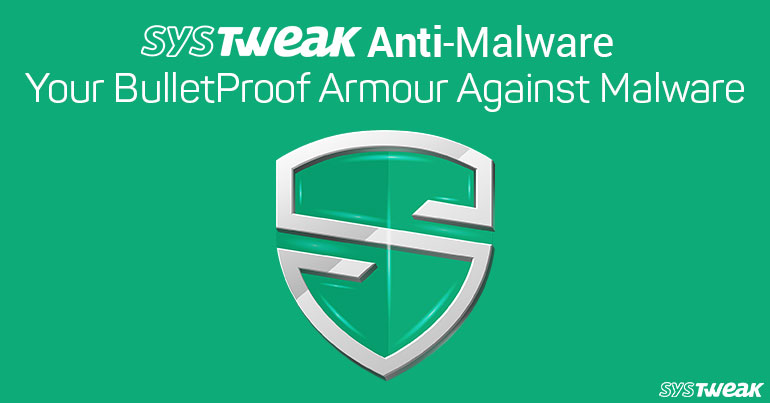 Systweak Anti-malware For Android- Best Protection Against Malware