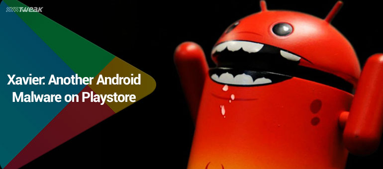 Beware Of Xavier Malware If  You Are Using Android