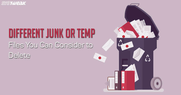 Different Junk or Temp Files You Can Consider Deleting