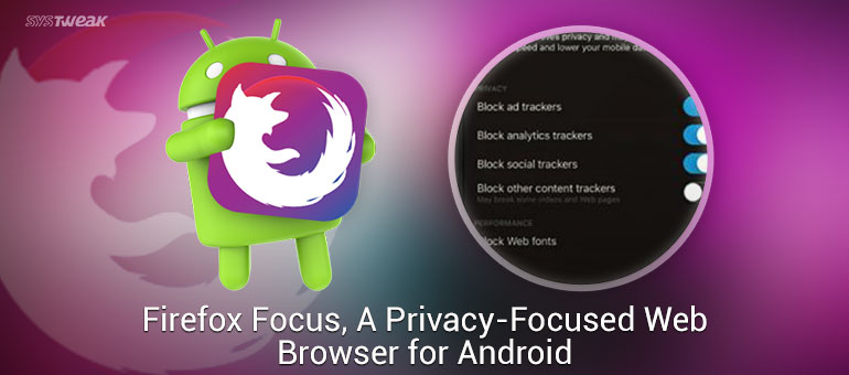 Firefox Focus Nails Private Browsing For Android Users!