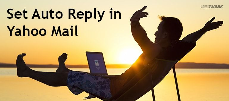 Going For A Vacation? – Here Is How You Can Set Auto Reply To Your Yahoo Emails.